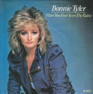 Bonnie Tyler Have You Ever Seen the Rain