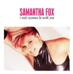 Samantha Fox I Only Wanna Be With You Pop Music Deluxe