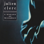 Julien Clerc L'enfant au walkman Pop Music Deluxe