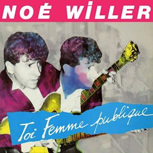 Noe Willer toi femme publique Pop Music Deluxe