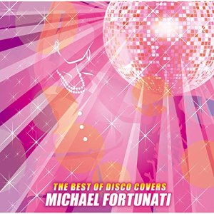 Michael Fortunati The Best of Disco Covers Pop Music Deluxe